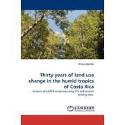 Thirty years of land use change in the humid tropics of Costa Rica - Analysis of EARTH university using GIS and remote sensing data.