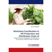 Marketing Coordination in the Production and Distribution Chain of - Organic Fruits and Vegetables in the Netherlands A Case Study in Nautilus Organic Cooperative