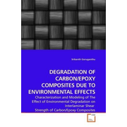 DEGRADATION OF CARBON/EPOXY COMPOSITES DUE TO ENVIRONMENTAL EFFECTS - Characterization and Modeling of The Effect of Environmental Degradation on Interlaminar Shear Strength of Carbon/Epoxy Composites