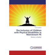 The Inclusion of Children with Physical Disabilities in Mainstream PE - Rhetoric or Reality?