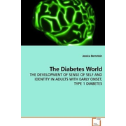 The Diabetes World - THE DEVELOPMENT OF SENSE OF SELF AND IDENTITY IN ADULTS WITH EARLY ONSET, TYPE 1 DIABETES