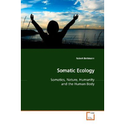 Somatic Ecology - Somatics, Nature, Humanity and the Human Body