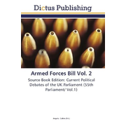 Armed Forces Bill Vol. 2 - Source Book Edition: Current Political Debates of the UK Parliament (55th Parliament/ Vol.1)