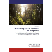 Protecting Rural Areas for Development - The social economic factors that contribute to environmental degradation in rural areas