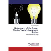 Uniqueness of the Energy Charter Treaty's Investment Regime - Main Features and Cases