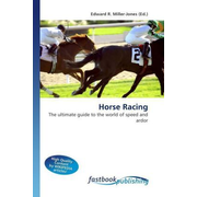 Horse Racing - The ultimate guide to the world of speed and ardor