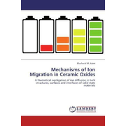 Mechanisms of Ion Migration in Ceramic Oxides - A theoretical ivestigation of ion diffusion in bulk structures, surfaces and interfaces of solid state materials