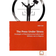 The Press Under Stress - Strategies of Resistance,Journalism and Military rule in Nigeria