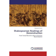 Shakespearean Readings of Deconstruction - From Textual Deconstruction to Humanist Reconstruction