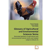 Glossary of Agricultural and Environmental Sciences Terms - Illustrated glossary of agricultural and environmental sciences terms and related subjects (Volume 4)