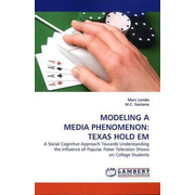 MODELING A MEDIA PHENOMENON: TEXAS HOLD EM - A Social Cognitive Approach Towards Understanding the Influence of Popular Poker Television Shows on College Students