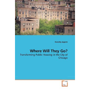 Where Will They Go? - Transforming Public Housing in the City of Chicago