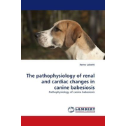 The pathophysiology of renal and cardiac changes in canine babesiosis - Pathophysiology of canine babesiosis
