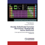 Doubly Substituted Tyrosine Derivatives: Biologically Active Molecules - A new approach towards Biologically active compounds
