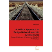 A Holistic Approach to Design Network-on-chip Architectures - Design Challenges of System-on-Chip(SoC) Architecture