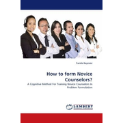 How to form Novice Counselors? - A Cognitive Method For Training Novice Counselors In Problem Formulation