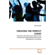 CREATING THE PERFECT EVENT - A Semiotic and Discourse Analysis of the Promotional Internet Discourse of Event Management Companies