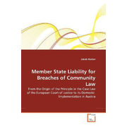 Member State Liability for Breaches of Community Law - From the Origin of the Principle in the Case Law of the European Court of Justice to its Domestic Implementation in Austria