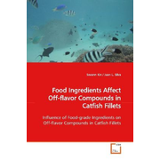 Food Ingredients Affect Off-flavor Compounds  in Catfish Fillets - Influence of Food-grade Ingredients on Off-flavor  Compounds in Catfish Fillets