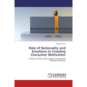 Role of Rationality and Emotions in Creating Consumer Motivation - A Study of State Life Insurance Corporation Peshawar Pakistan