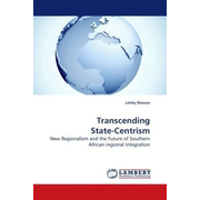 Transcending State-Centrism - New Regionalism and the Future of Southern African regional Integration