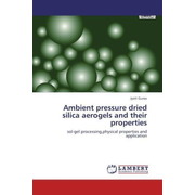 Ambient pressure dried silica aerogels and their properties - sol-gel processing,physical properties and application