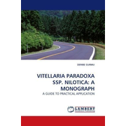 VITELLARIA PARADOXA SSP. NILOTICA: A MONOGRAPH - A GUIDE TO PRACTICAL APPLICATION