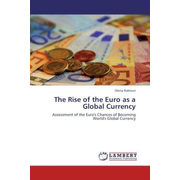 The Rise of the Euro as a Global Currency - Assessment of the Euro's Chances of Becoming World's Global Currency