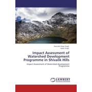 Impact Assessment of Watershed Development Programme in Shivalik Hills - Impact Assessment of Watershed development Programme