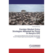 Foreign Market Entry Strategies Adopted by Firms in Kenya's EPZ - International Market Entry Strategies for foreign Firms in Kenya' Export processing Zone, The Benefit of EPZ
