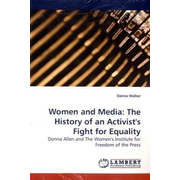 Women and Media: The History of an Activist's Fight for Equality - Donna Allen and The Women's Institute for Freedom of the Press