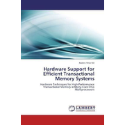 Hardware Support for Efficient Transactional Memory Systems - Hardware Techniques for High-Performance Transactional Memory in Many-Core Chip Multiprocessors