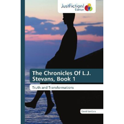 The Chronicles Of L.J. Stevans, Book 1 - Truth and Transformations