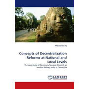 Concepts of Decentralization Reforms at National and Local Levels - The case study of Commune/Sangkat Councils as services delivery units in Cambodia