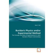 Buridan's Physics and/or Experimental Method - The Concept and Role of Experimentum in John Buridan's Physics Commentary