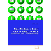 Mass Media as a Social Force in Varied Contexts - Implications in the U.S. and Internationally