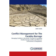 Conflict Management for The Farakka Barrage - Managing Conflicts in the World: The Role of managing Farakka barrage conflict and Effect on Environment in Bangladesh.