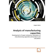 Analysis of manufacturing capacities - Development of repair enterprise, estimation of manufacturing capacities and product cost calculation