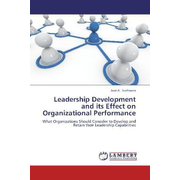 Leadership Development and its Effect on Organizational Performance - What Organizations Should Consider to Develop and Retain their Leadership Capabilities