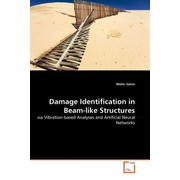Damage Identification in Beam-like Structures - via Vibration-based Analyses and Artificial Neural Networks
