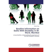 Baseline Information on Dalits With Disability in M-Ward, Mumbai - Living Disability: Understanding the experiences of the Dalit Disabled in Mumbai