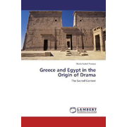 Greece and Egypt in the Origin of Drama - The Sacred Context
