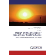 Design and Fabrication of Indoor Solar Cooking Range - Basics, Concepts, Experimentation, Final Design