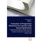 Evaluation of Programme Placement for Learners with Visual Impairments - Programme Placement for Learners with Visual Impairments in Relation to Self-concept and Academic Achievement in Special Primary Schools, Kenya