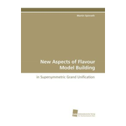 New Aspects of Flavour Model Building - in Supersymmetric Grand Unification
