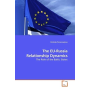 The EU-Russia Relationship Dynamics - The Role of the Baltic States