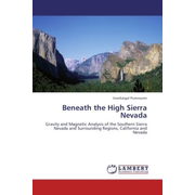 Beneath the High Sierra Nevada - Gravity and Magnetic Analysis of the Southern Sierra Nevada and Surrounding Regions, California and Nevada
