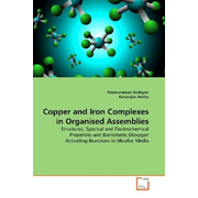 Copper and Iron Complexes in Organised Assemblies - Structures, Spectral and Electrochemical Properties and Biomimetic Dioxygen Activating Reactions in Micellar Media