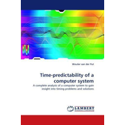 Time-predictability of a computer system - A complete analysis of a computer system to gain insight into timing problems and solutions