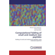 Computational folding of small and medium size peptides - Folding of small and mediumsize peptides using molecular dynamics